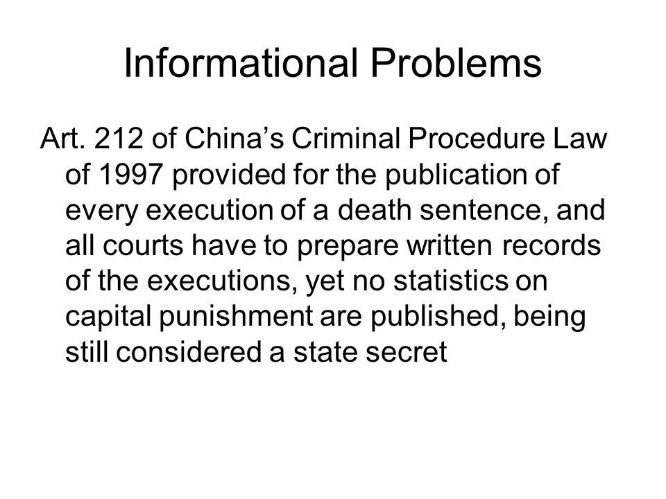 Informational Problems Art. 212 of Chinas Criminal Procedure Law of 1997 provided for the publication of every execution of a death sentence, and all