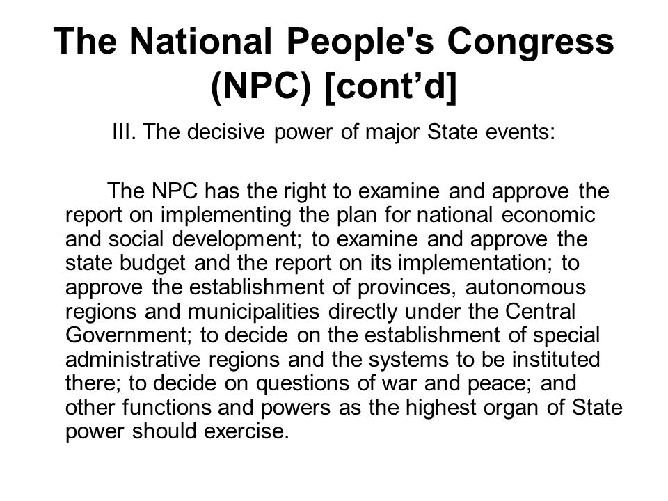 The National People's Congress (NPC) [contd] III. The decisive power of major State events: The NPC has the right to examine and approve the report on