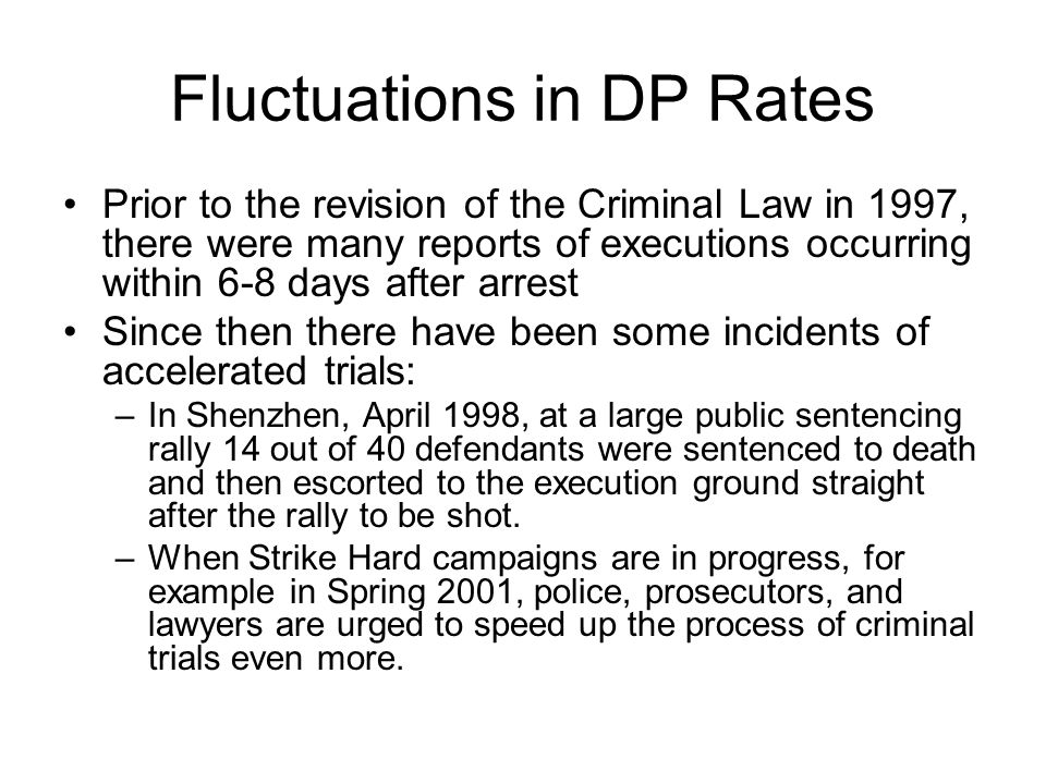 Fluctuations in DP Rates Prior to the revision of the Criminal Law in 1997, there were many reports of executions occurring within 6-8 days after arre
