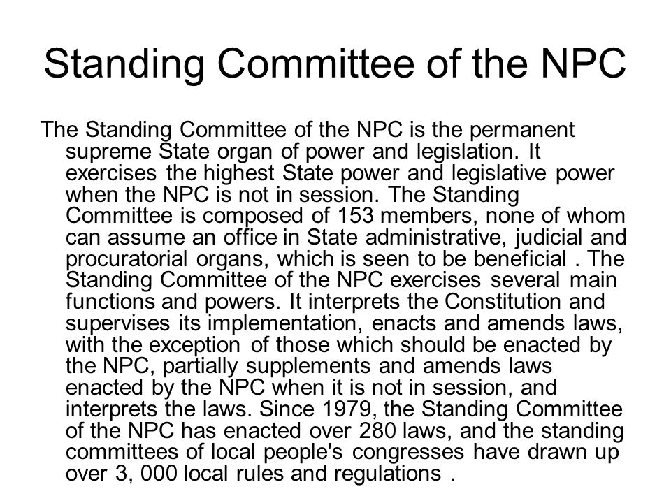 Standing Committee of the NPC The Standing Committee of the NPC is the permanent supreme State organ of power and legislation. It exercises the highes