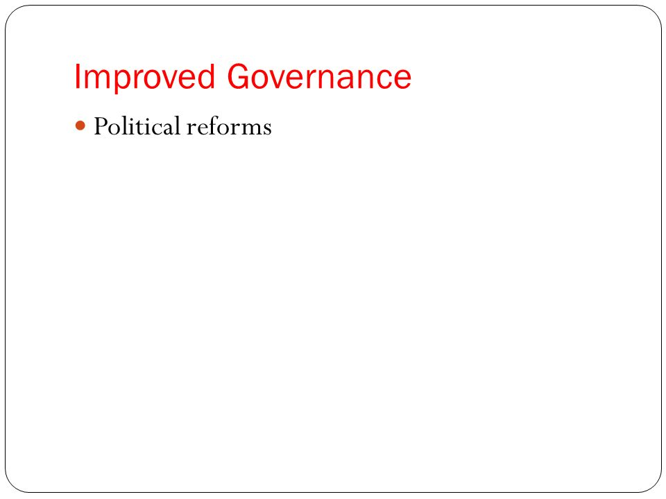 Improved Governance Political reforms