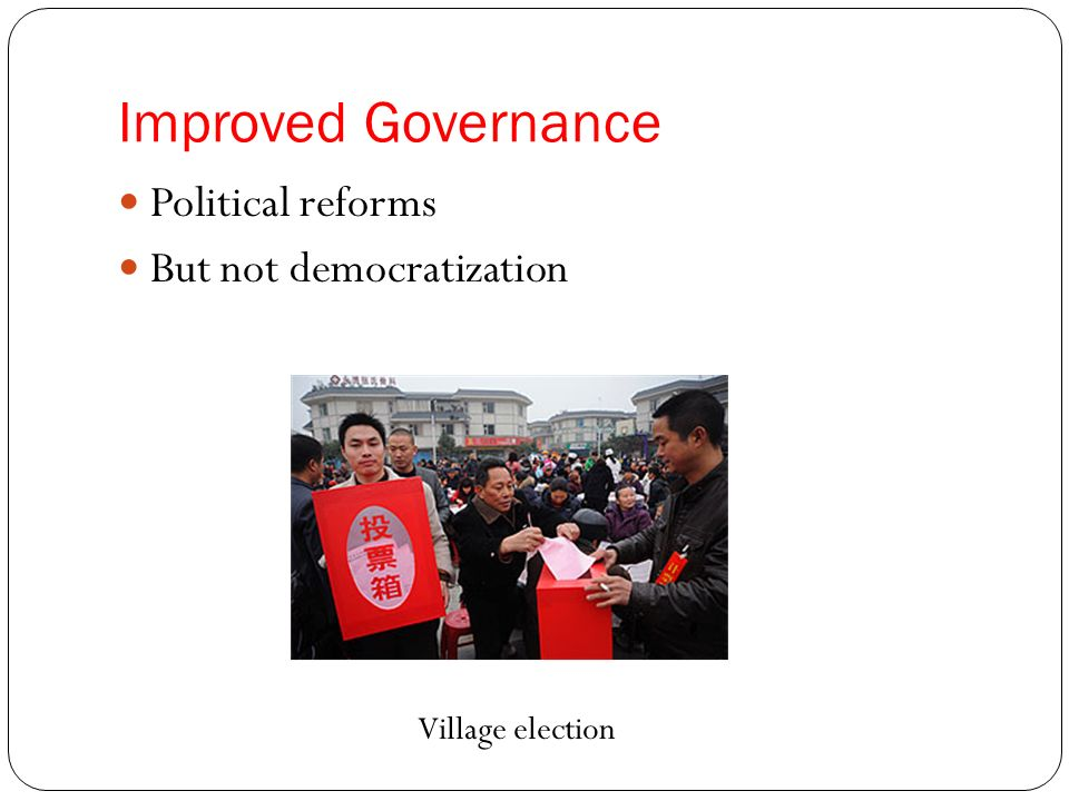 Improved Governance Political reforms But not democratization Village election