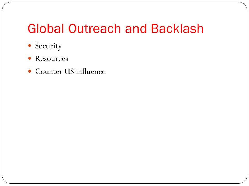 Global Outreach and Backlash Security Resources Counter US influence