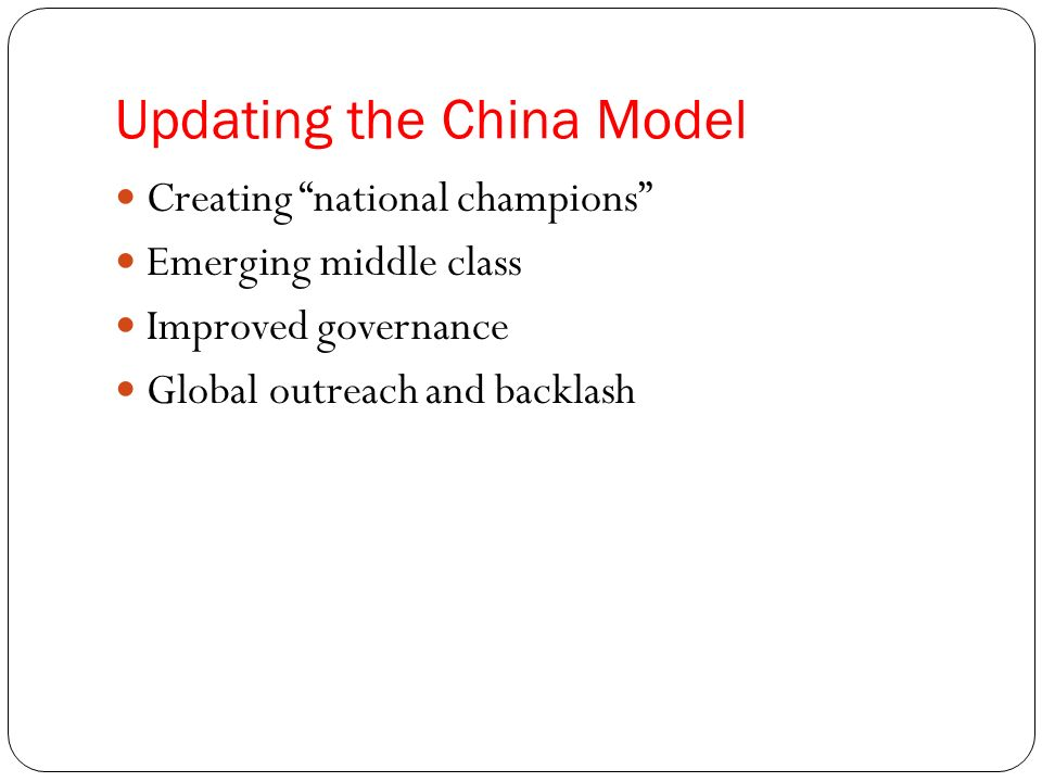 Creating national champions Emerging middle class Improved governance Global outreach and backlash