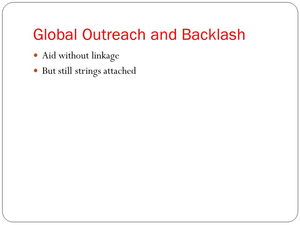 Global Outreach and Backlash Aid without linkage But still strings attached