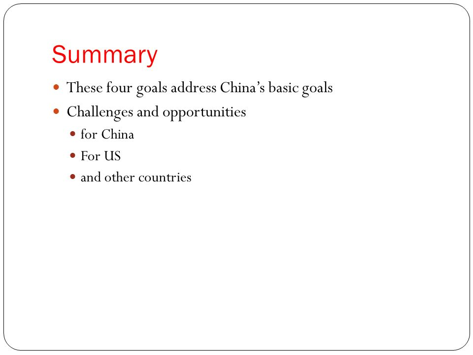 Summary These four goals address Chinas basic goals Challenges and opportunities for China For US and other countries