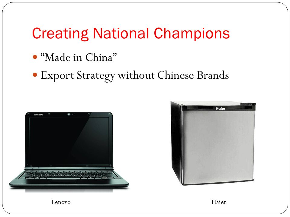 Creating National Champions Made in China Export Strategy without Chinese Brands LenovoHaier
