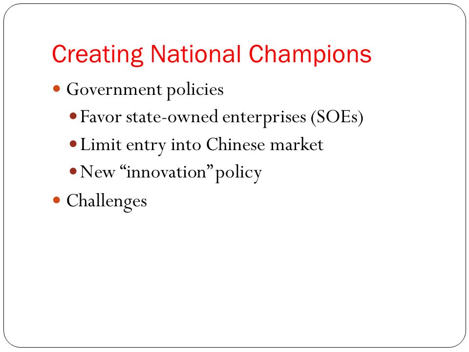 Creating National Champions Implications for US Business environment in China Government focus on exchange rate and trade balance