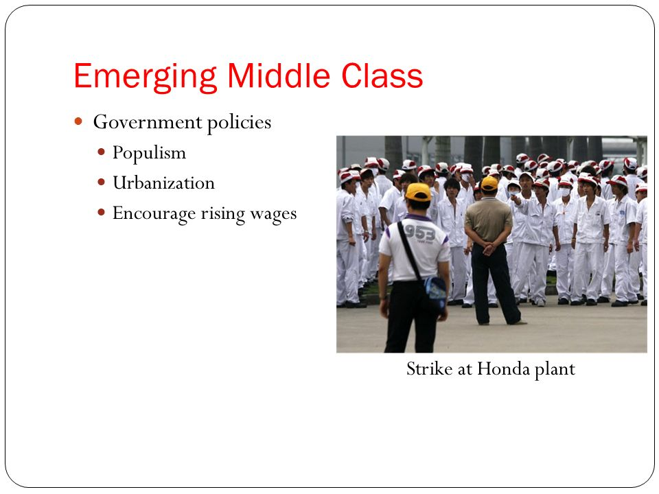 Emerging Middle Class Government policies Populism Urbanization Encourage rising wages Suicide Nets