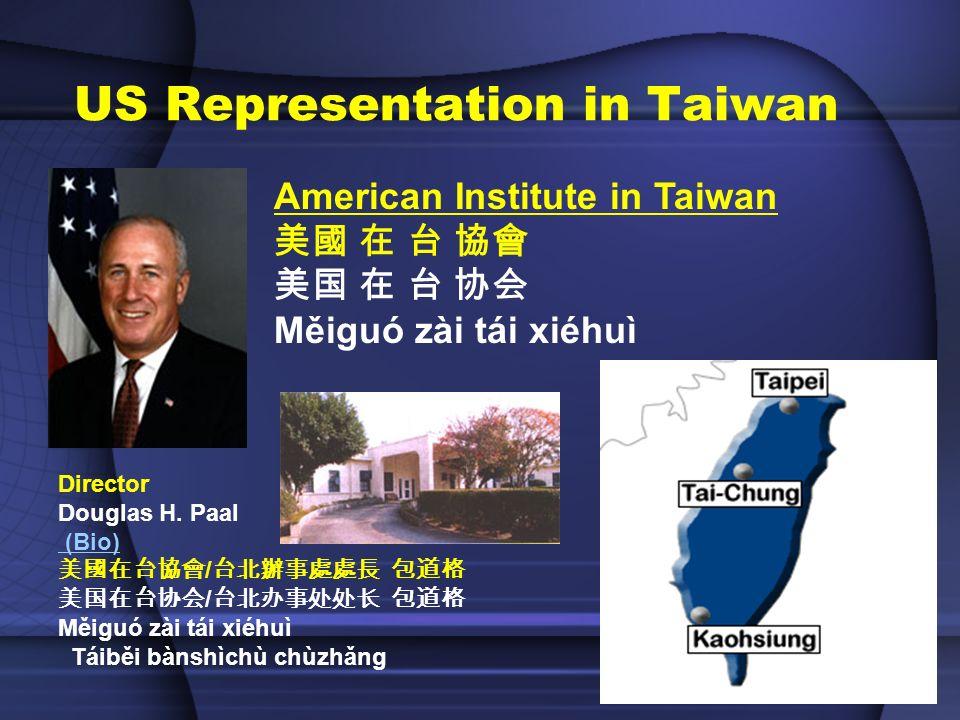 US Representation in Taiwan American Institute in Taiwan Měiguó zài tái xiéhuì Director Douglas H.