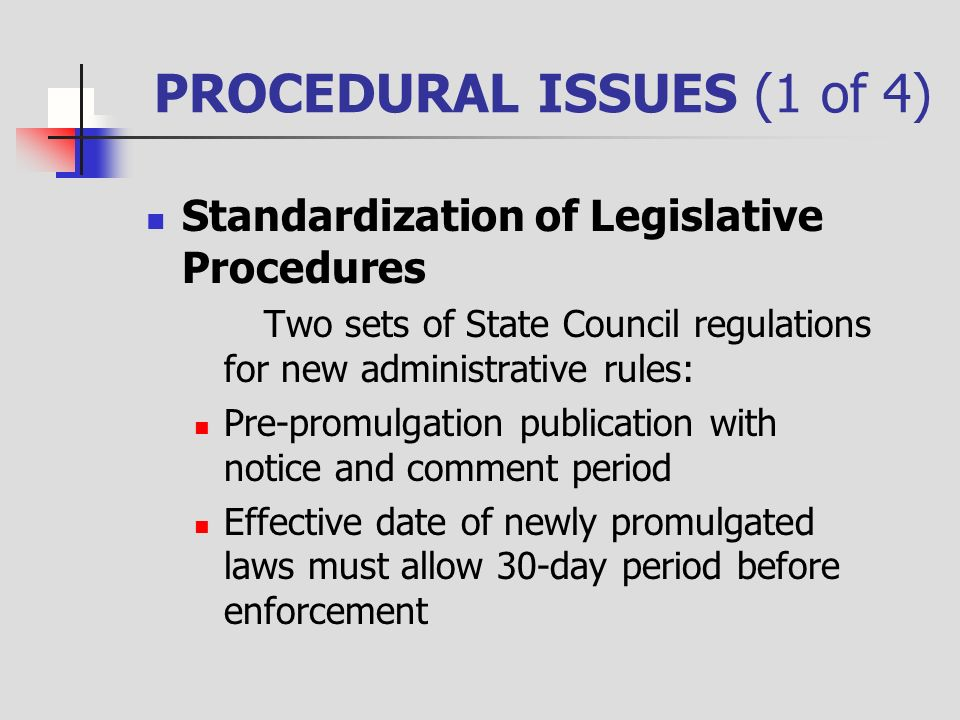 PROCEDURAL ISSUES (1 of 4) Standardization of Legislative Procedures Two sets of State Council regulations for new administrative rules: Pre-promulgat