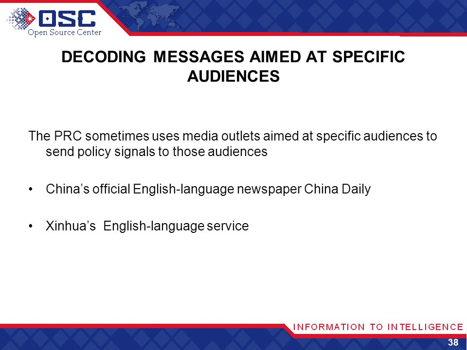 DECODING MESSAGES AIMED AT SPECIFIC AUDIENCES The PRC sometimes uses media outlets aimed at specific audiences to send policy signals to those audiences Chinas official English-language newspaper China Daily Xinhuas English-language service 38