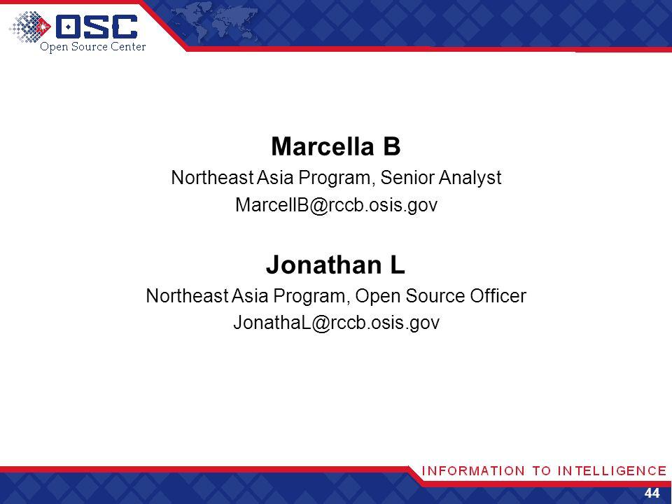 Marcella B Northeast Asia Program, Senior Analyst MarcellB@rccb.osis.gov Jonathan L Northeast Asia Program, Open Source Officer JonathaL@rccb.osis.gov 44