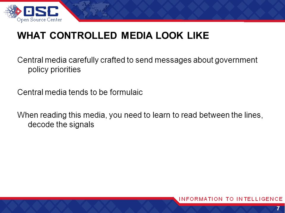 WHAT CONTROLLED MEDIA LOOK LIKE Central media carefully crafted to send messages about government policy priorities Central media tends to be formulaic When reading this media, you need to learn to read between the lines, decode the signals 7