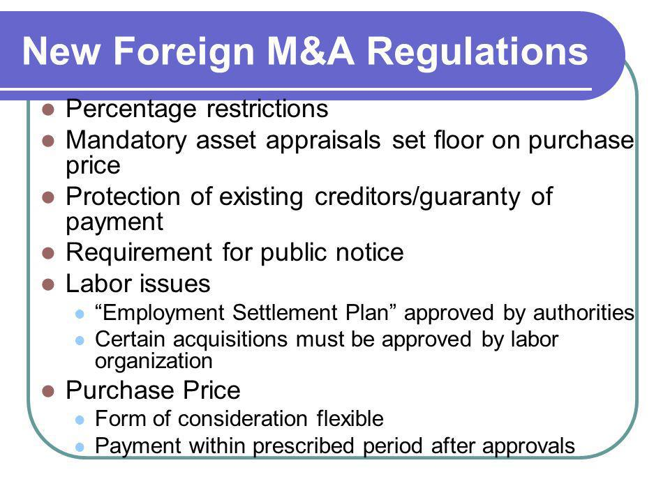 New Foreign M&A Regulations Percentage restrictions Mandatory asset appraisals set floor on purchase price Protection of existing creditors/guaranty o