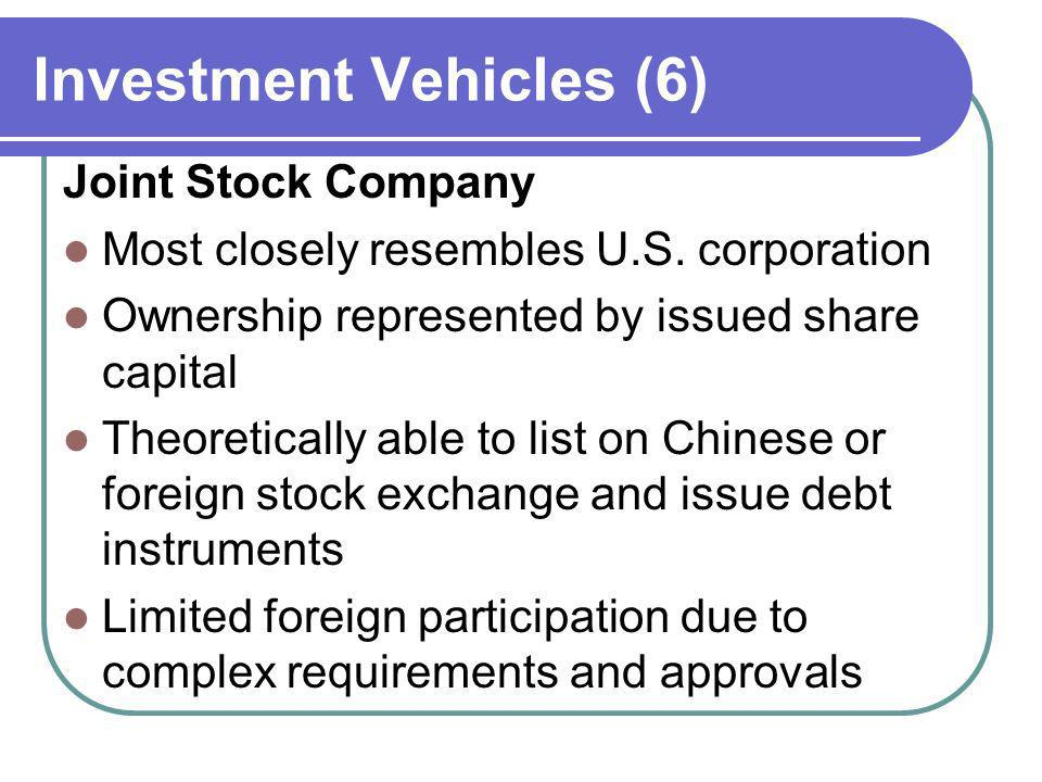 Investment Vehicles (6) Joint Stock Company Most closely resembles U.S. corporation Ownership represented by issued share capital Theoretically able t