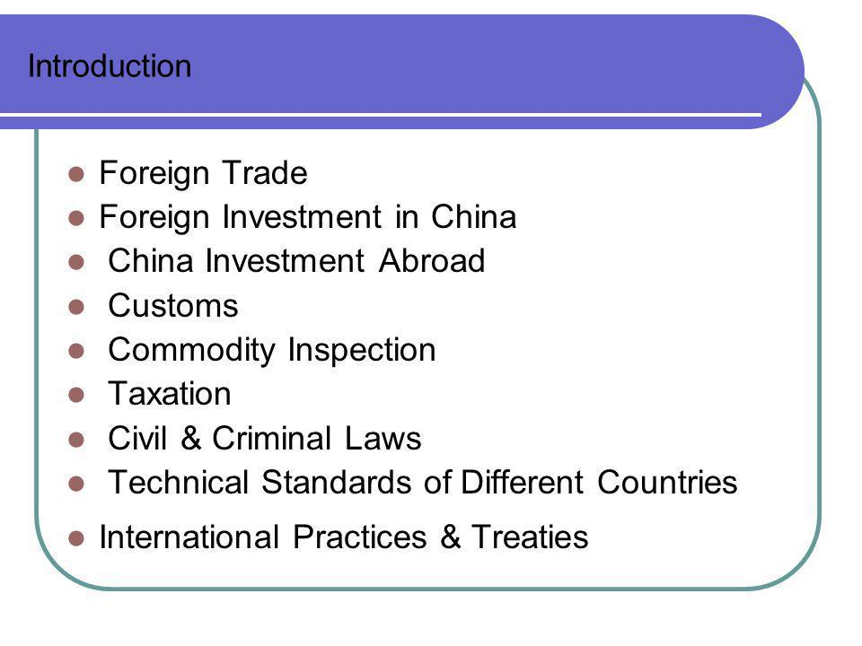 Introduction Foreign Trade Foreign Investment in China China Investment Abroad Customs Commodity Inspection Taxation Civil & Criminal Laws Technical S
