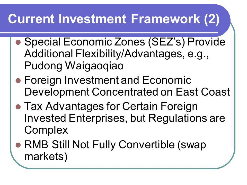 Current Investment Framework (2) Special Economic Zones (SEZs) Provide Additional Flexibility/Advantages, e.g., Pudong Waigaoqiao Foreign Investment a