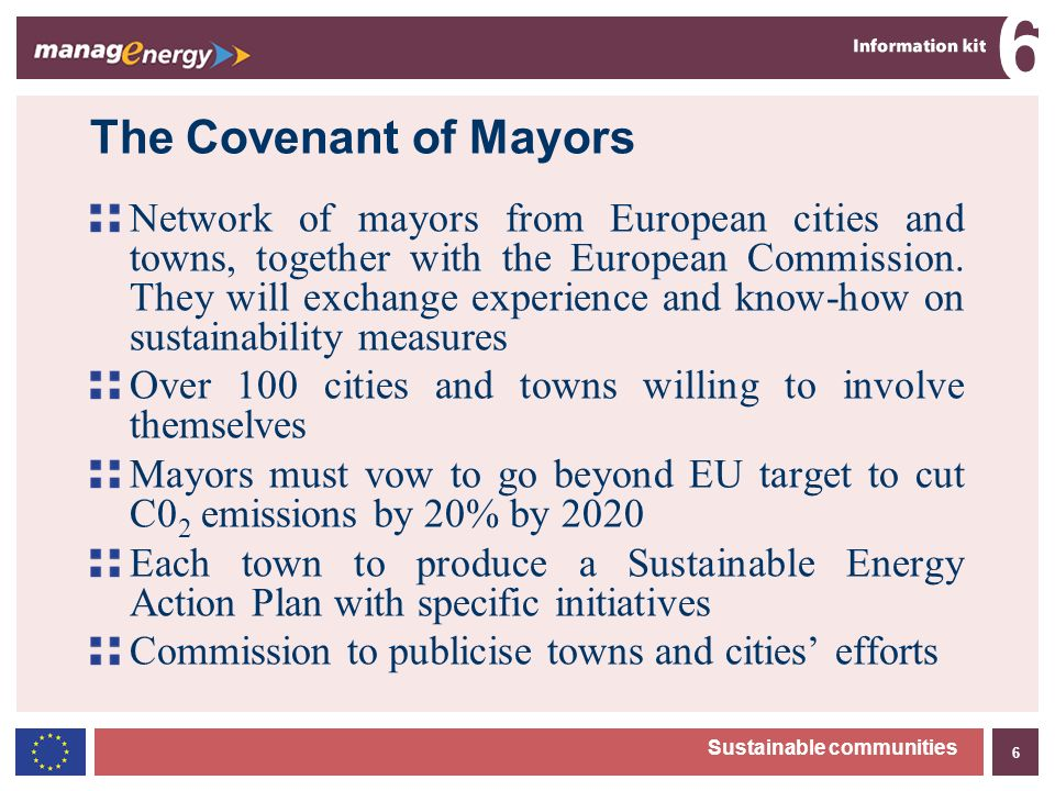 6 6 Sustainable communities The Covenant of Mayors Network of mayors from European cities and towns, together with the European Commission.