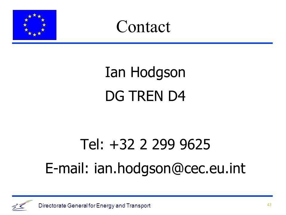 43 Directorate General for Energy and Transport Ian Hodgson DG TREN D4 Tel: +32 2 299 9625 E-mail: ian.hodgson@cec.eu.int Contact