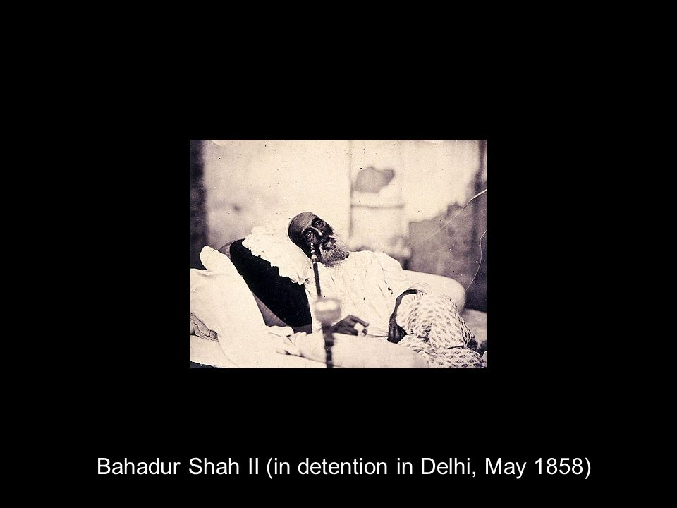 Bahadur Shah II (in detention in Delhi, May 1858)