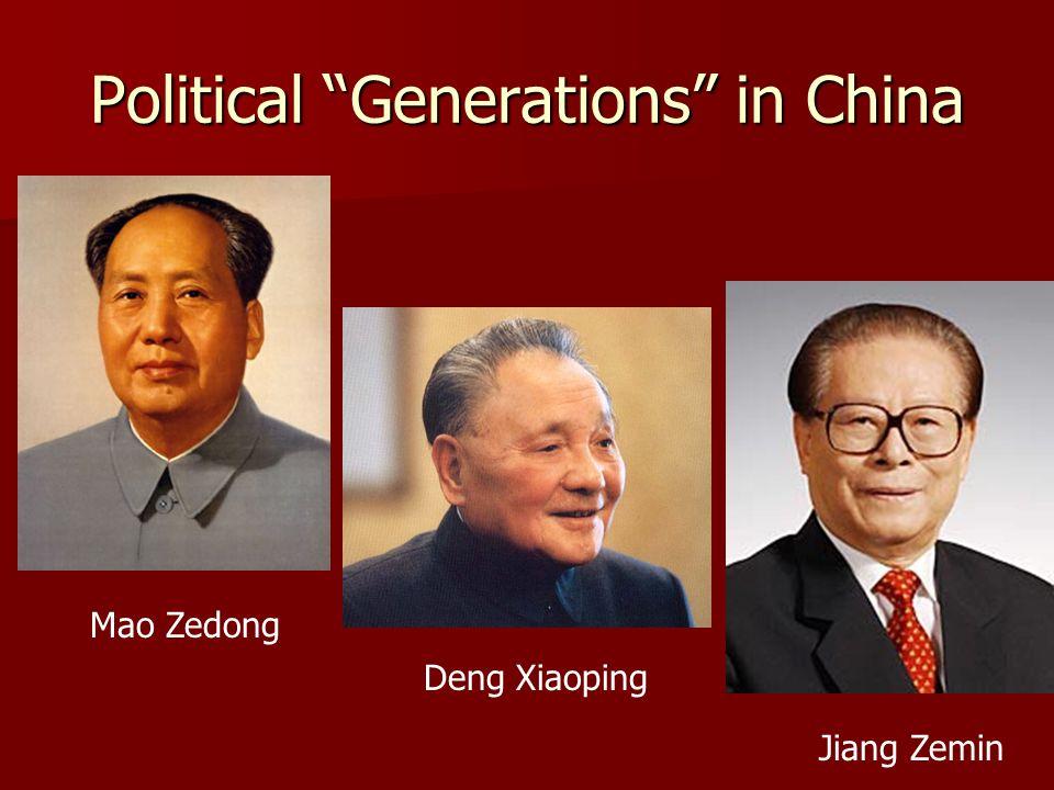 Political Generations in China Mao Zedong Deng Xiaoping Jiang Zemin
