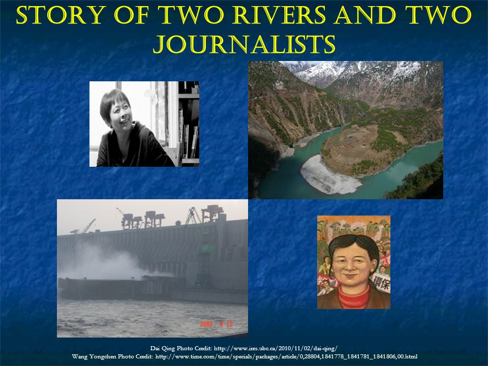 Story of Two Rivers and Two Journalists Dai Qing Photo Credit:   Wang Yongchen Photo Credit: