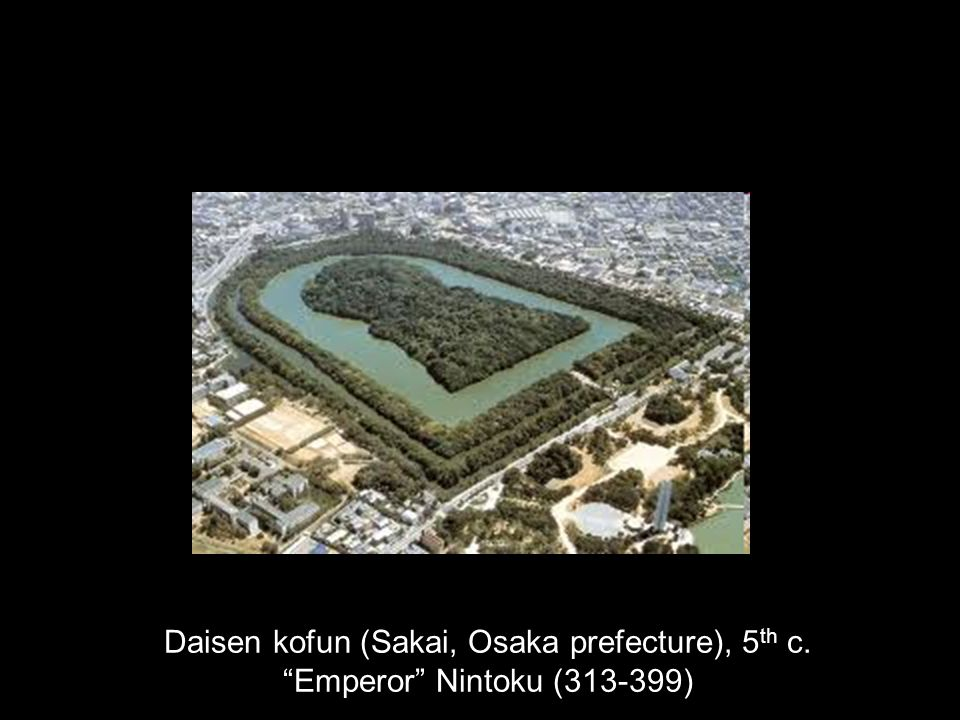 Daisen kofun (Sakai, Osaka prefecture), 5 th c. Emperor Nintoku (313-399)