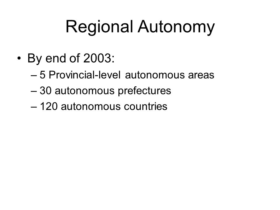 Regional Autonomy By end of 2003: –5 Provincial-level autonomous areas –30 autonomous prefectures –120 autonomous countries