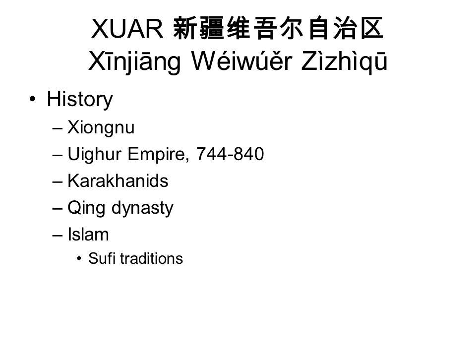 XUAR Xīnjiāng Wéiwúěr Zìzhìqū History –Xiongnu –Uighur Empire, 744-840 –Karakhanids –Qing dynasty –Islam Sufi traditions