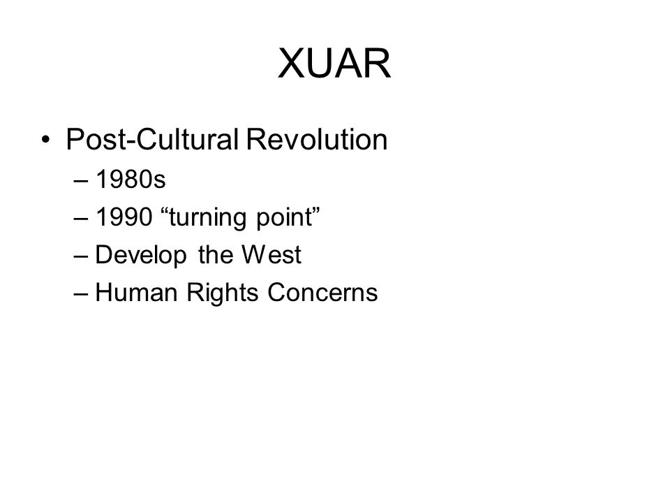 XUAR Post-Cultural Revolution –1980s –1990 turning point –Develop the West –Human Rights Concerns
