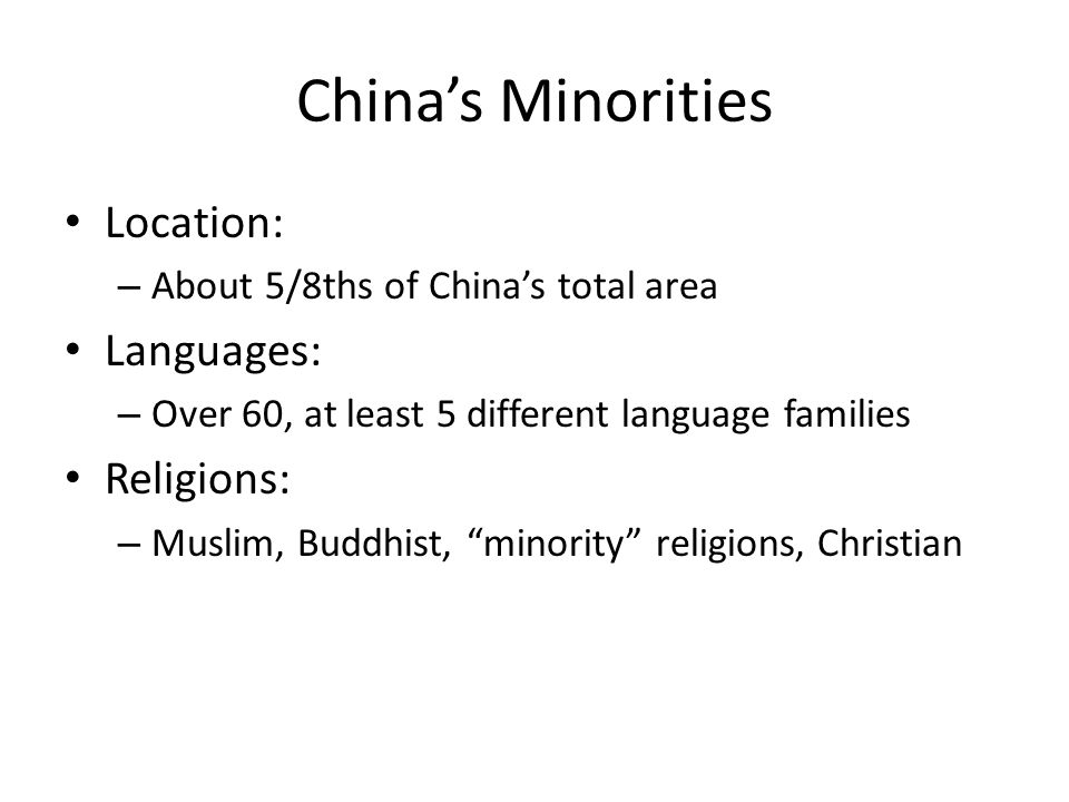 Chinas Minorities Location: – About 5/8ths of Chinas total area Languages: – Over 60, at least 5 different language families Religions: – Muslim, Budd