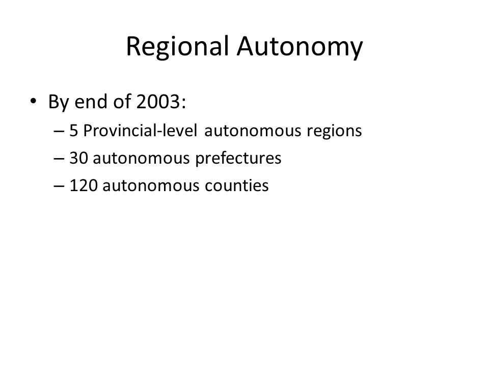 Regional Autonomy By end of 2003: – 5 Provincial-level autonomous regions – 30 autonomous prefectures – 120 autonomous counties