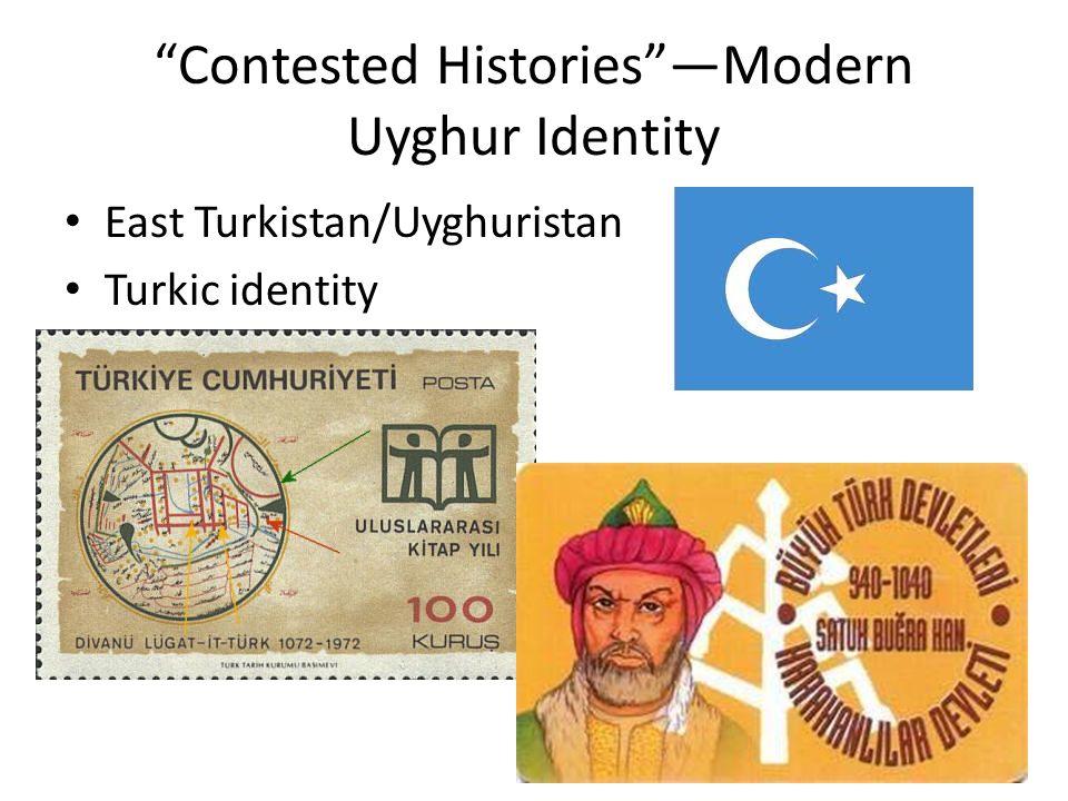 Contested HistoriesModern Uyghur Identity East Turkistan/Uyghuristan Turkic identity