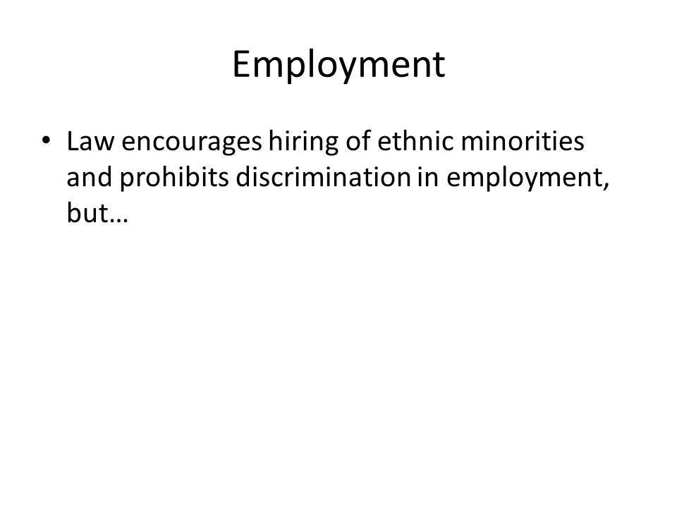 Employment Law encourages hiring of ethnic minorities and prohibits discrimination in employment, but…