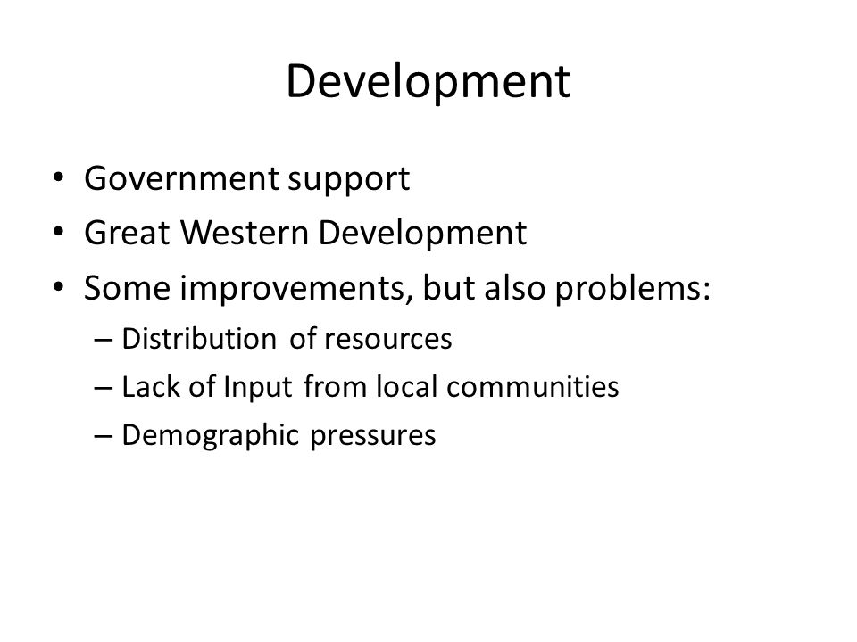 Development Government support Great Western Development Some improvements, but also problems: – Distribution of resources – Lack of Input from local
