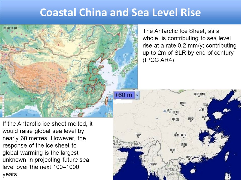 Coastal China and Sea Level Rise If the Antarctic ice sheet melted, it would raise global sea level by nearly 60 metres.