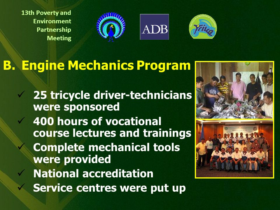 13th Poverty and Environment Partnership Meeting Project Components & Activities Preventive Maintenance 481 (12% of total) tricycle drivers were train