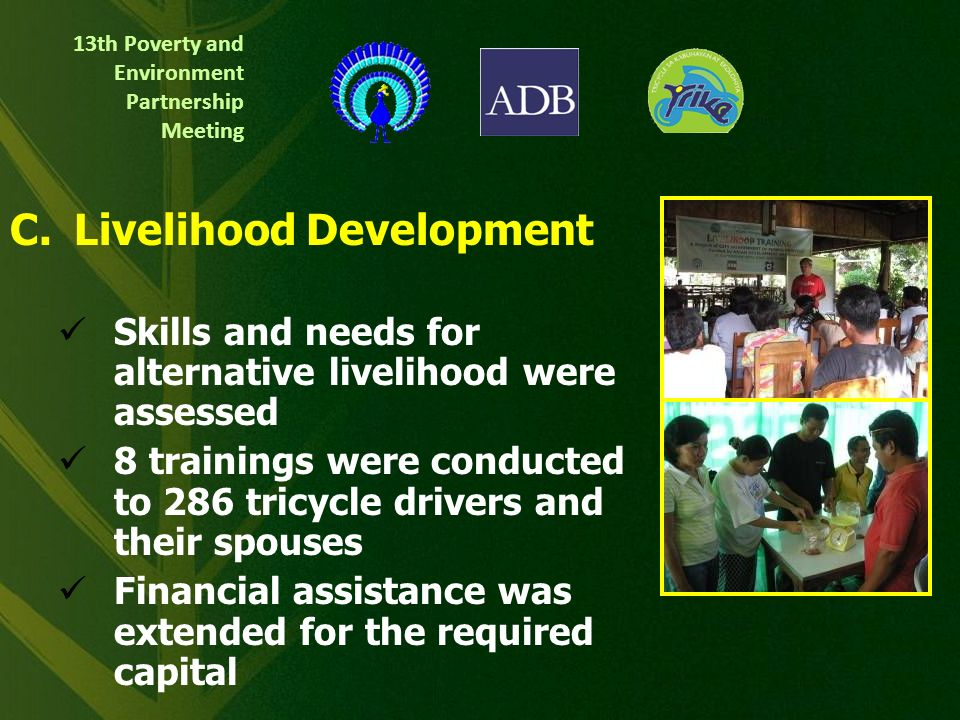 13th Poverty and Environment Partnership Meeting B.Engine Mechanics Program 25 tricycle driver-technicians were sponsored 400 hours of vocational course lectures and trainings Complete mechanical tools were provided National accreditation Service centres were put up