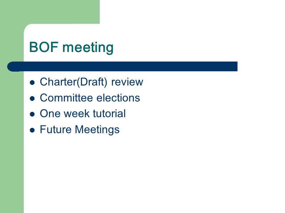 BOF meeting Charter(Draft) review Committee elections One week tutorial Future Meetings