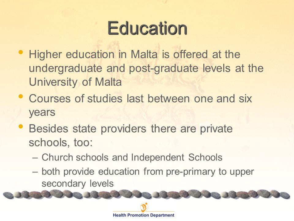 Education Higher education in Malta is offered at the undergraduate and post-graduate levels at the University of Malta Courses of studies last betwee