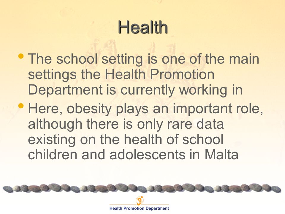 Health The school setting is one of the main settings the Health Promotion Department is currently working in Here, obesity plays an important role, a