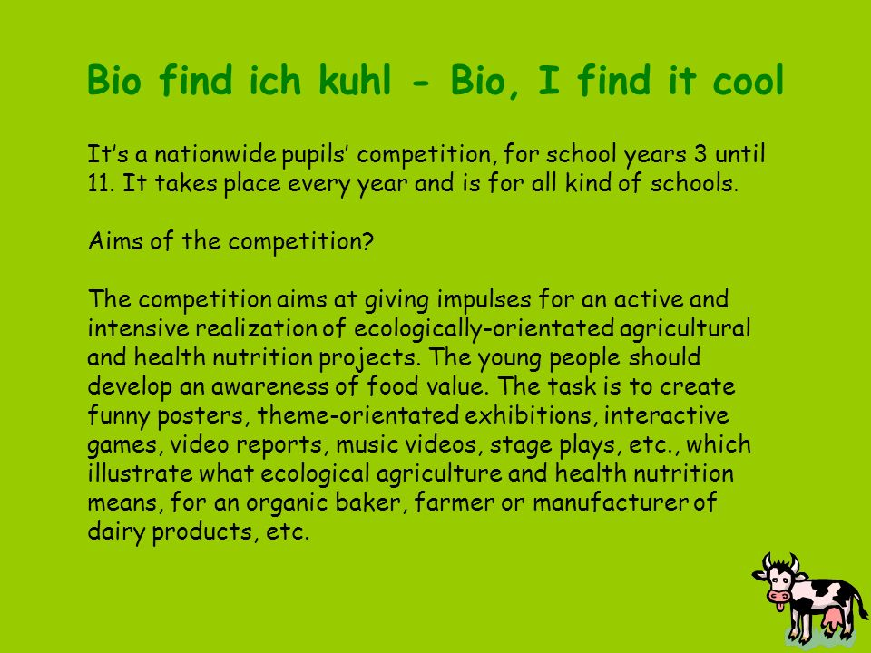 Bio find ich kuhl - Bio, I find it cool Its a nationwide pupils competition, for school years 3 until 11.