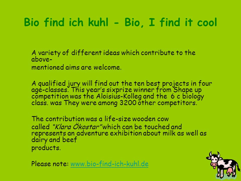 Bio find ich kuhl - Bio, I find it cool A variety of different ideas which contribute to the above- mentioned aims are welcome.
