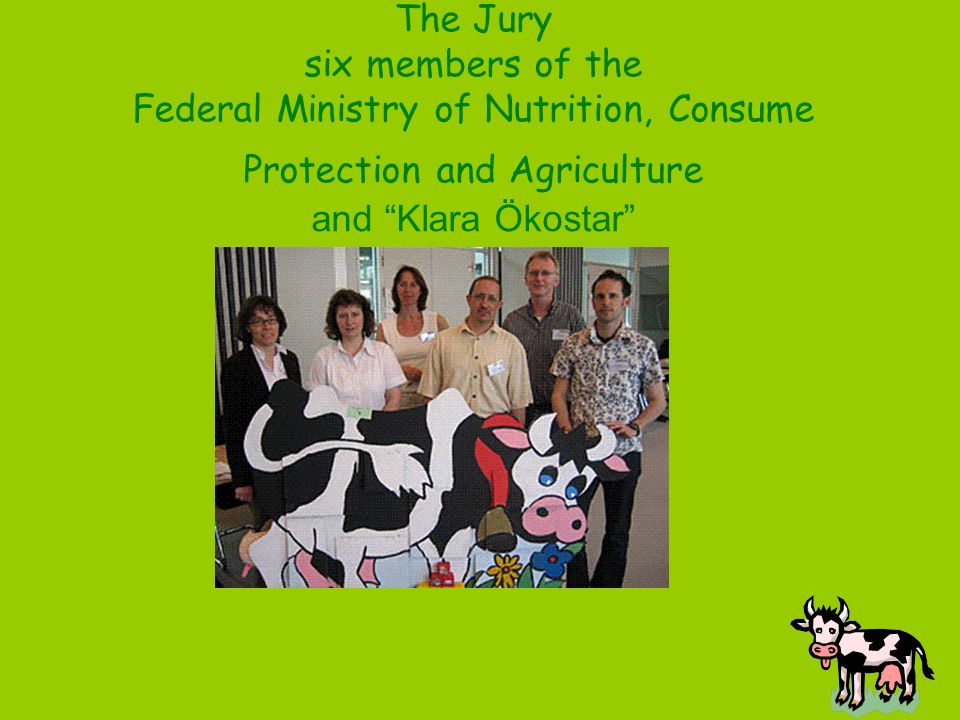 The Jury six members of the Federal Ministry of Nutrition, Consume Protection and Agriculture and Klara Ökostar