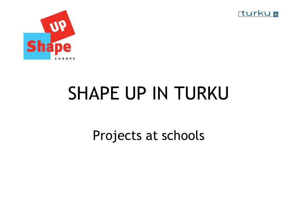 SHAPE UP IN TURKU Projects at schools