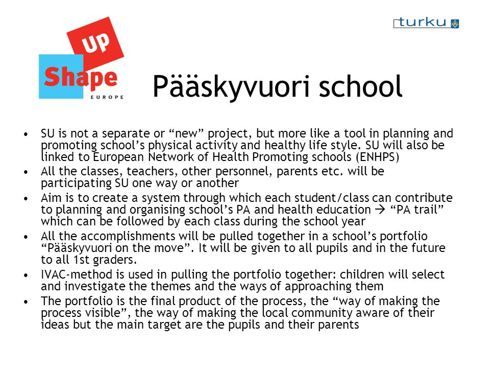 Pääskyvuori school SU is not a separate or new project, but more like a tool in planning and promoting schools physical activity and healthy life style.