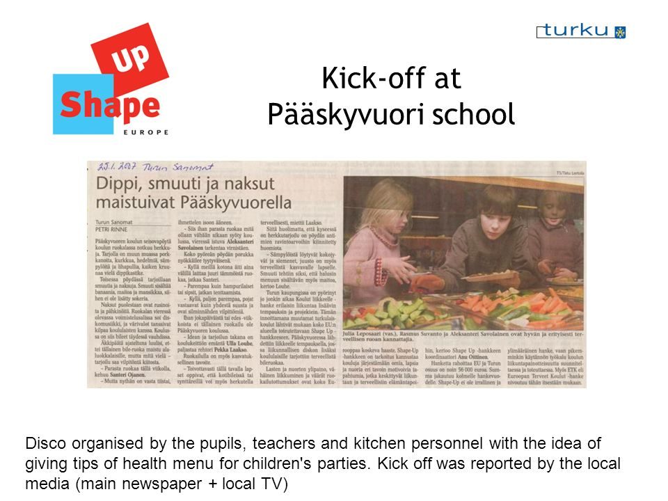 Kick-off at Pääskyvuori school Disco organised by the pupils, teachers and kitchen personnel with the idea of giving tips of health menu for children s parties.