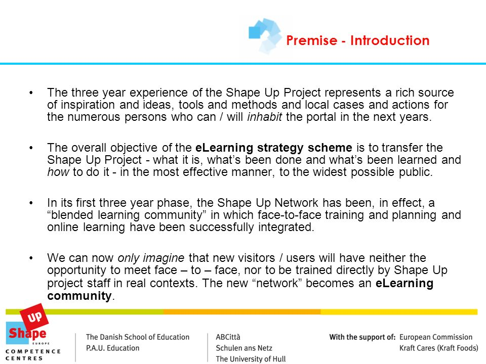 Premise - Introduction The three year experience of the Shape Up Project represents a rich source of inspiration and ideas, tools and methods and loca