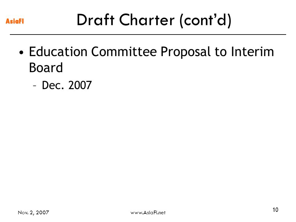 AsiaFI Nov. 2, 2007www.AsiaFI.net 10 Education Committee Proposal to Interim Board –Dec. 2007 Draft Charter (contd)